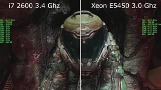 i7 2600 3.4 Ghz vs Xeon E5450 3.0 Ghz with GTX 750 ti. FPS in Doom, The Witcher 3, Rainbow Six Siege