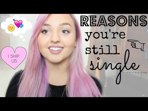 TOP 5 REASONS WHY YOU'RE STILL SINGLE