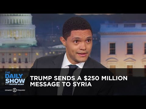 Trump Sends a $250 Million Message to Syria - Between the Scenes | The Daily Show