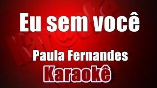 Eu sem você Paula Fernandes Karaoke ByCris YouTube