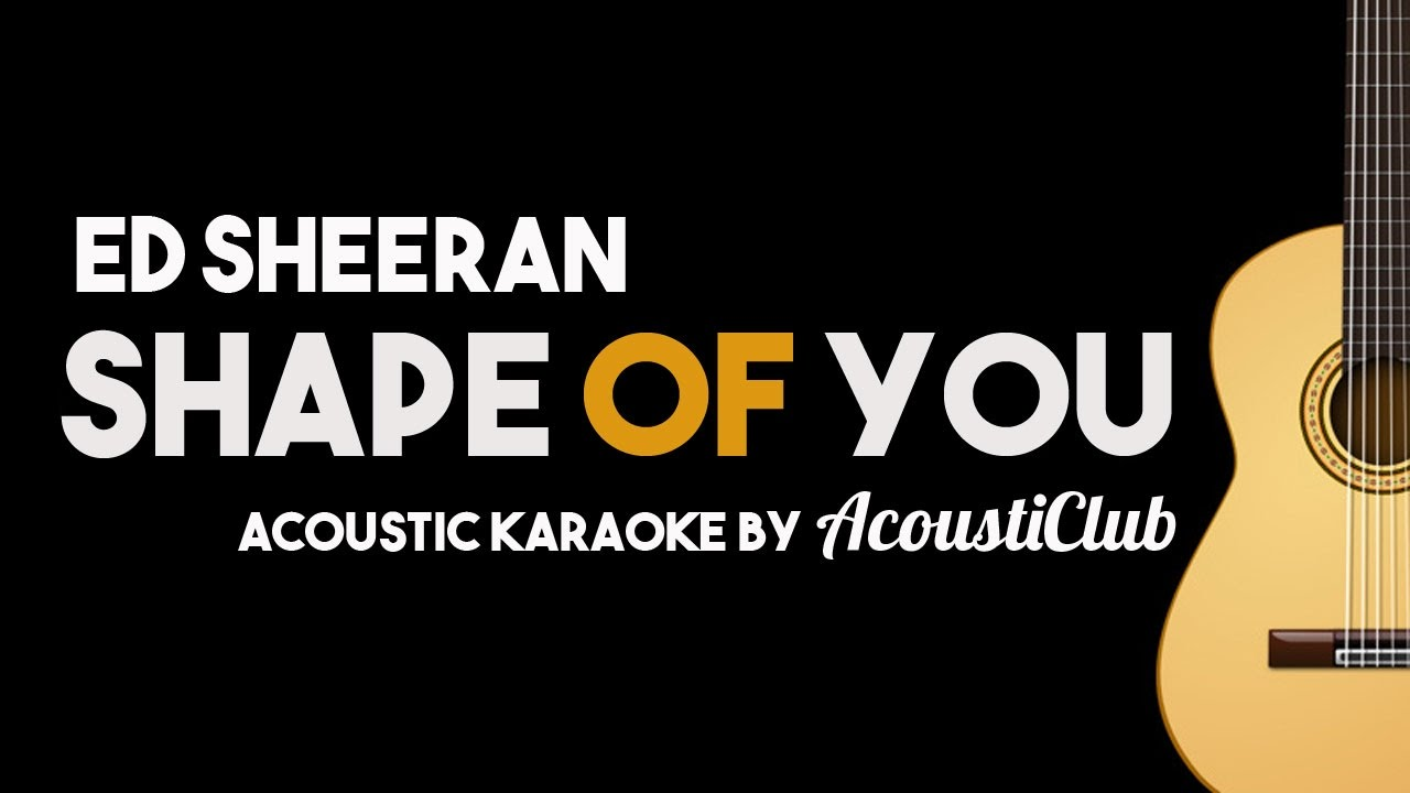 Ed Sheeran – Shape of You [Acoustic Guitar Karaoke Backing Track]