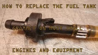 4. HOW TO REPLACE LEAKING FUEL TANK GROMMETS ON MOST SMALL ENGINES AND EQUIPMENT