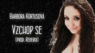 Video Barbora Kortusová - Vzchop se (prod. Rederix)