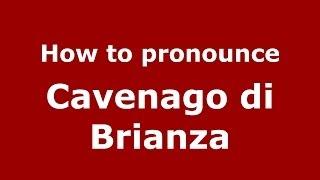 Cavenago di Brianza Italy  city photo : How to pronounce Cavenago di Brianza (Italian/Italy) - PronounceNames.com