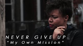 Video Never Give Up (2017) - My Own Mission MP3, 3GP, MP4, WEBM, AVI, FLV Maret 2019