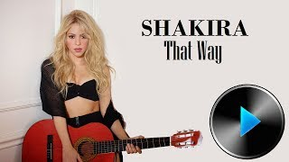 Shakira - That Way [Lyrics in Description]