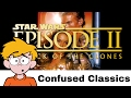 Star Wars Episode II - Attack of the Clones Review (Confused Classics)