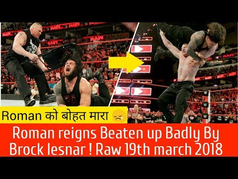 Roman reigns Beaten up Badly in Raw 19 march ! Brock lesnar obliterates Roman Reigns Raw 3/19/2018