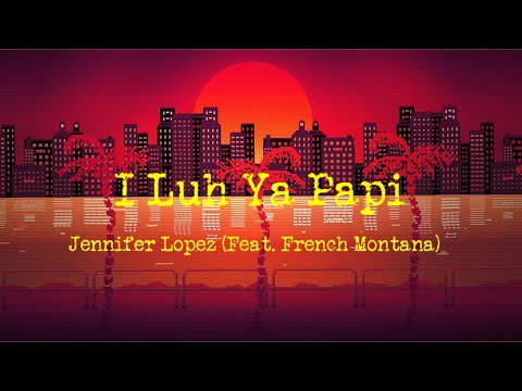 I Luh Ya Papi - Jennifer Lopez (Feat. French Montana) | Lyrics Video (Clean Version)
