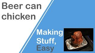 This recipe ensures your baked chicken is moist and tasty. Use a can of beer, or soft drink to hold the chicken upright while baking...