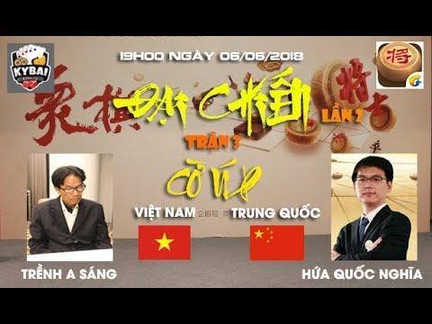 [Trận 3] Hứa Quốc Nghĩa vs Trềnh A Sáng : Đại chiến cờ úp online Việt Trung lần 2 năm 2018