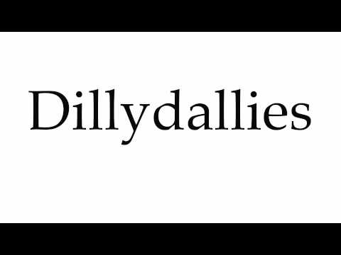 How to Pronounce Dillydallies