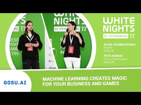 Alisa Chumachenko & Petr Romov (GOSU.AI) - Machine Learning Creates Magic For Your Business