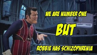 We Are Number One but Robbie has schizophrenia