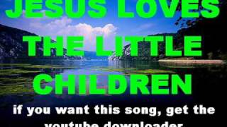 JESUS LOVES THE LITTLE CHILDREN, JESUS LOVES ME, JESUS LOVES EVEN ME