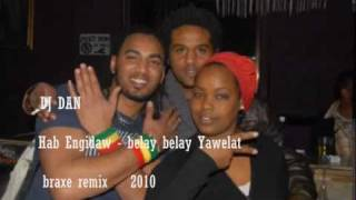 New Ethiopian Remix Dj Dan Ft Hab Engidaw - Belay Belay Yawelat  Braxe Remix