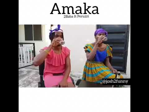 Amaka By 2baba Featuring Peruzzi Remixed By Josh2funny