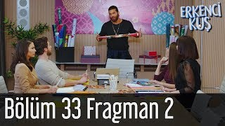 Erkenci Kuş 33. Bölüm 2. Fragman