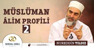 43) Hadislerle Diriliş - MÜSLÜMAN ÂLİM PROFİLİ (2) - Nureddin Yıldız - Sosyal Doku Vakfı