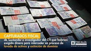 Capturados fiscales del CTI que habrían exigido dinero para interceder en proceso de lavado de activos y extinción de dominio