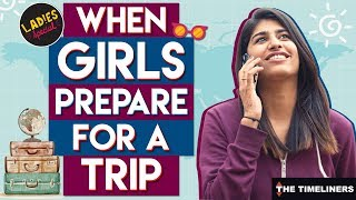 Video When Girls Prepare For A Trip | Ladies Special | The Timeliners MP3, 3GP, MP4, WEBM, AVI, FLV November 2017