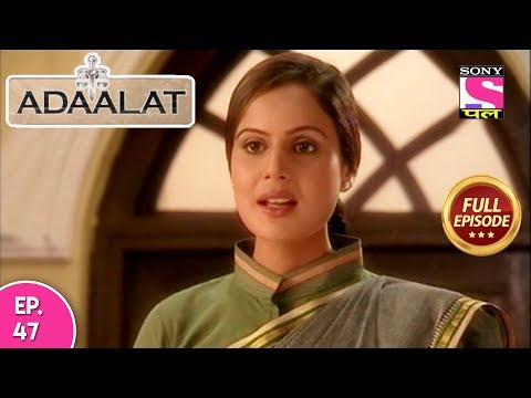 Adaalat - Full Episode 47 -  18th February, 2018