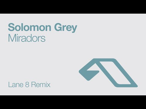 Solomon Grey Miradors (Lane 8 Remix)