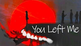 HAVE YOU EVER LOST SOMEONE?   You Left Me