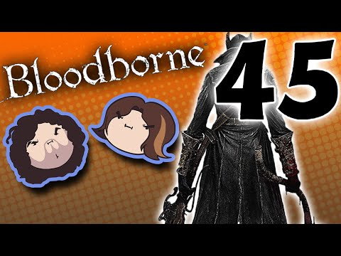 Bloodborne: Works of Art - PART 45 - Game Grumps