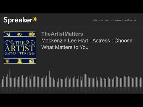 Mackenzie Lee Hart - Actress : Choose What Matters to You (part 1 of 4)