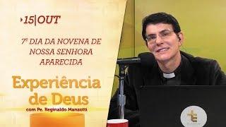 Experiência de Deus   15-10-2018   7º Dia da Novena de Nossa Senhora Aparecida