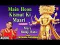 Main Hoon Kismat Ki Maari I PRIYANKA CHOUDHARY, Mehandipur Balaji Bhajan,Audio Song,Mere Balaji Bata
