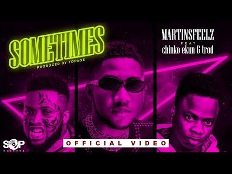 Martinsfeelz - SOMETIMES ft Chinko Ekun & Trod