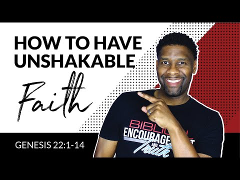 How to Have Unshakable Faith