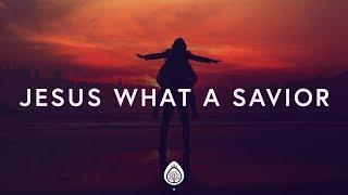 Housefires ~ Jesus What a Savior (Lyrics) ft. Kirby Kaple