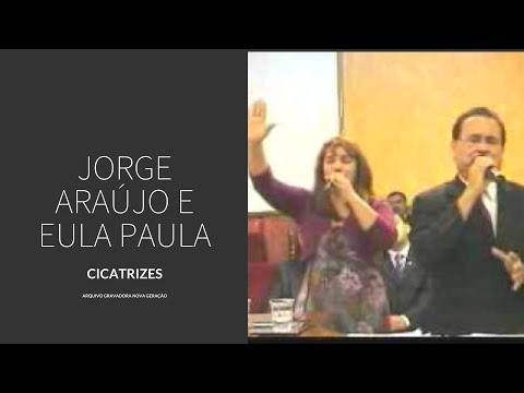 CICATRIZES - JORGE ARAUJO & EULA PAULA