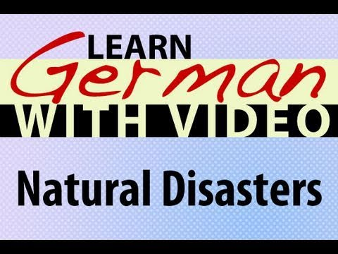 Learn German with Video – Natural Disasters