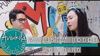 Video Ada Band - Manusia Bodoh (Live Acoustic Cover by Aviwkila) MP3, 3GP, MP4, WEBM, AVI, FLV Mei 2018
