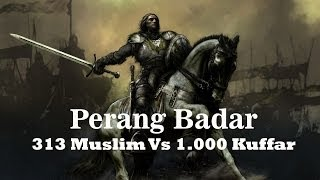 Video Perang Badar | 313 Muslim Vs 1.000 Kuffar | Mengagumkan! MP3, 3GP, MP4, WEBM, AVI, FLV September 2018