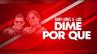 image of Baby Lores & Luís - Dime Por Que?