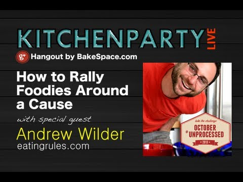 October Unprocessed: How To Rally Foodies Around a Cause w/ Andrew Wilder #kitchenparty