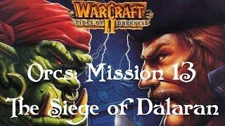 Playthrough of Warcraft 2 - Tides of Darkness. Orcs Mission 13: The Siege of Dalaran The hour of judgment is close at hand as the Orcish Hordes stand ready t...