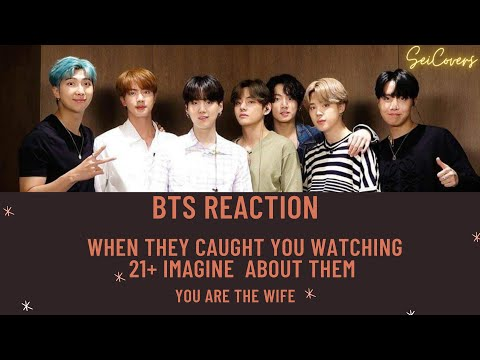 [BTS IMAGINES : REACTION ] WHEN THEY CAUGHT YOU WATCHING (21+) IMAGINES ABOUT THEM