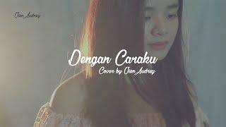 Video Dengan Caraku  [Cover by Vien Audrey] MP3, 3GP, MP4, WEBM, AVI, FLV Juli 2018