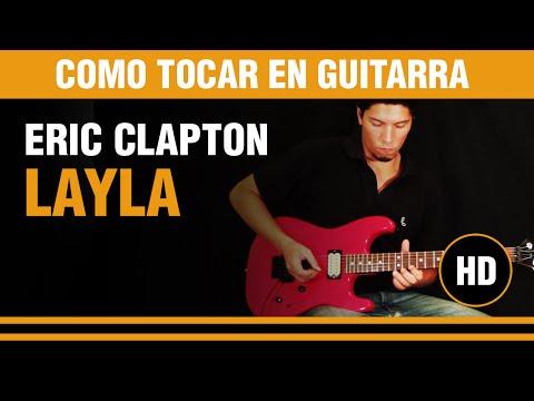 Como tocar Layla de Eric Clapton en Guitarra, todo explicado bien facil  !!
