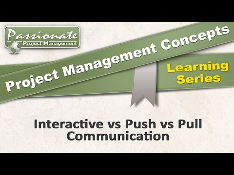 Project Management Concept #31: Communication Types: Push, Pull, & Interactive