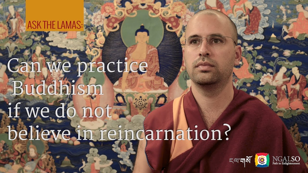 Can we practice Buddhism if we do not believe in reincarnation?