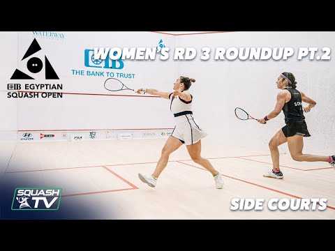 Squash: CIB Egyptian Open 2021 - Women's Rd 3 Side Court Roundup [Pt.2]