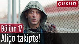 Video Çukur 17. Bölüm - Aliço Takipte! MP3, 3GP, MP4, WEBM, AVI, FLV Agustus 2018