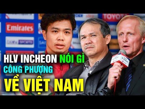 HLV Incheon Nói Gì Khi VFF Đề Nghị Được Đưa CÔNG PHƯỢNG Về Việt Nam Để Thi Đấu SEA Games 30 - Thời lượng: 11:20.